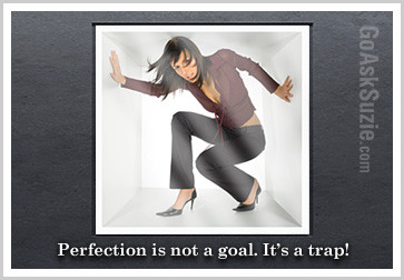 Perfection is not a goal is a trap