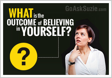 what is the outcome of beliving in yourself