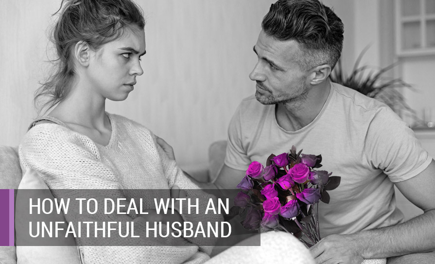 How to deal with an unfaithful husband.
