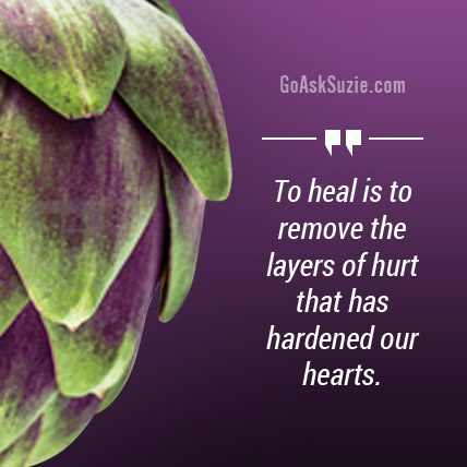 To heal is to remove the layers of hurt.