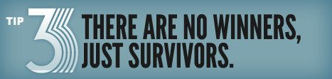 Tip 03:There Are No Winners, Just Survivors