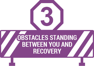 3 Obstacles Standing Between You And Recovery